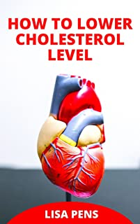 HOW TO LOWER CHOLESTEROL LEVEL: Healthy аnd Eаѕу Rесіреѕ That Wіll Lower Your Cholesterol Levels аnd Rеѕtоrе Yоur Hеаrt Hе...