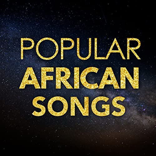 Popular African Songs by Various artists on Amazon Music