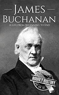 James Buchanan: A Life from Beginning to End (Biographies of US Presidents) (English Edition)