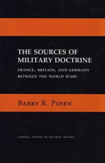 The Sources of Military Doctrine: France, Britain, and Germany Between the World Wars (Cornell Studies in Security Affairs)