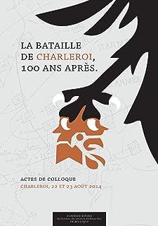 La bataille de Charleroi, 100 ans après...: Actes de colloque (Monographies) (French Edition)
