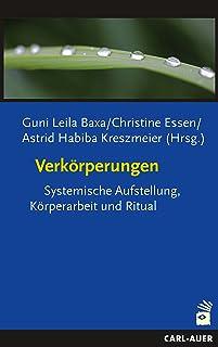 Verkörperungen: Systemische Aufstellung, Körperarbeit und Ritual (German Edition)
