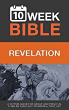 Revelation: 10 Week Bible: A 10 week guide for group and personal study to radically transform your life (Volume 66)