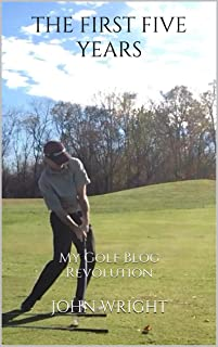 The First Five Years: My Golf Blog Revolution (Open Stance Book 1)