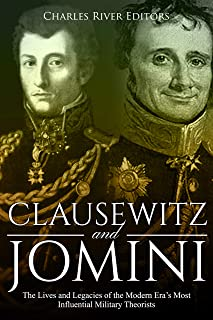 Clausewitz and Jomini: The Lives and Legacies of the Modern Era's Most Influential Military Theorists (English Edition)