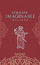 Le Malade imaginaire - Molière: Édition illustrée | Pièce de théâtre - comédie-ballet | Toinette | 136 pages Format 15,24 cm x 22,86 cm (French Edition)