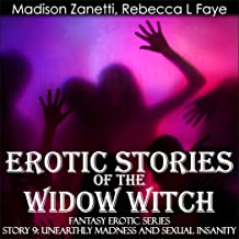 Erotic Stories of the Widow Witch - Story 9 Unearthly Madness and Sexual Insanity: Bisexual Orgy of Women, Men and Tentacles and MMF- FFM- Menage Romance in Series for Adults - Her Swingers Sex Story