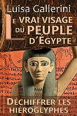 Le vrai visage du peuple d'Égypte: Méthode d'apprentissage rapide et ludique des hiéroglyphes (Déchiffrer les hiéroglyphes t. 3) Format Kindle