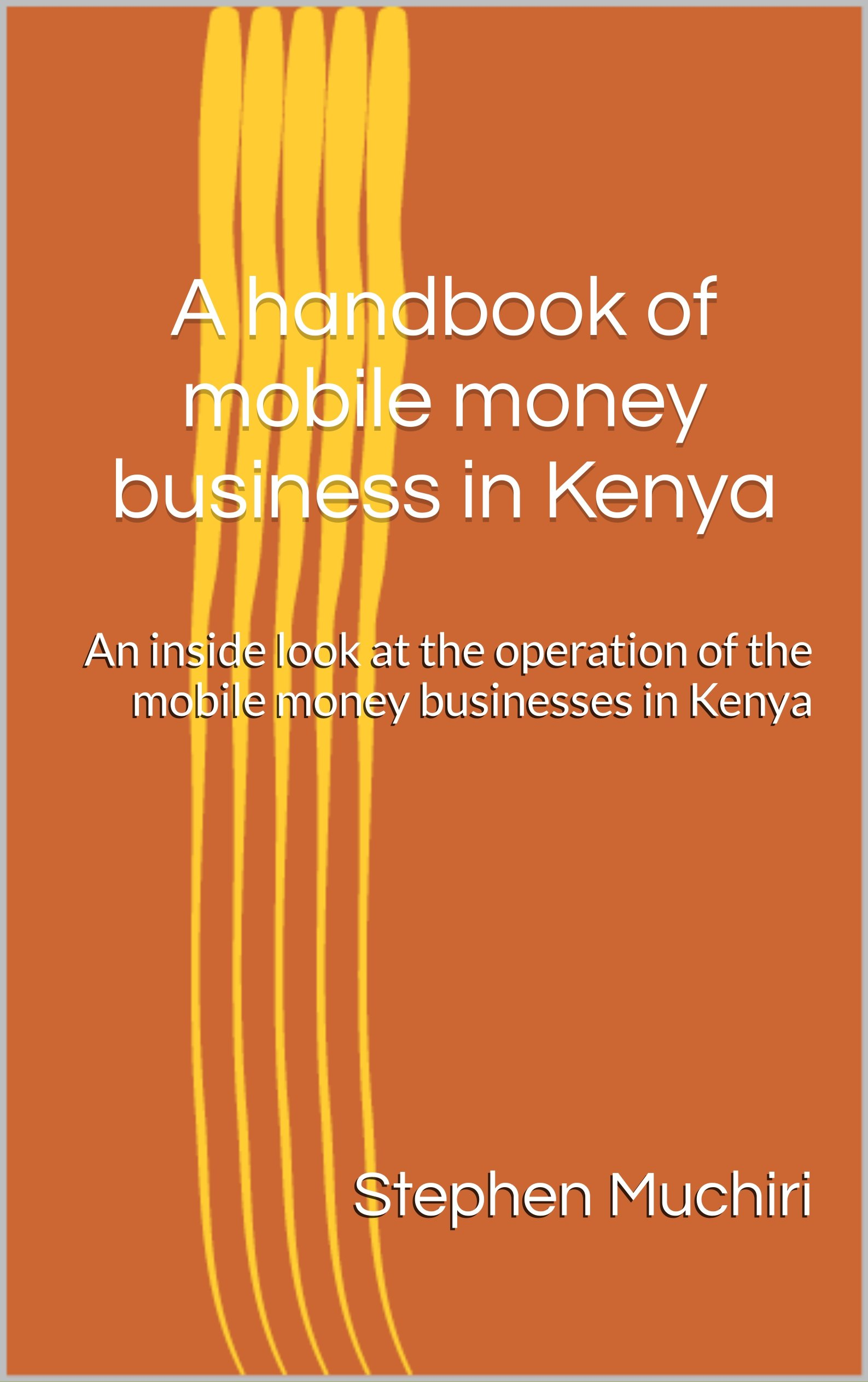 A handbook of mobile money business in Kenya: An inside look at the operation of the mobile money businesses in Kenya