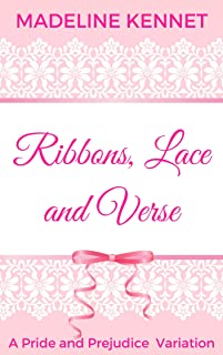 Ribbons, Lace and Verse: A Pride and Prejudice Variation