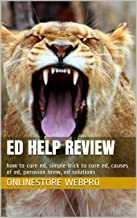 Ed Help Review: how to cure ed, simple trick to cure ed, causes of ed, peruvian brew, ed solutions