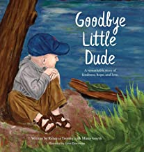 Goodbye Little Dude: A remarkable story of kindness, hope, and love.