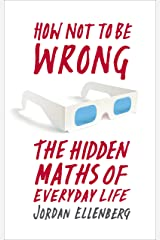How Not to Be Wrong: The Hidden Maths of Everyday Life Kindle Edition