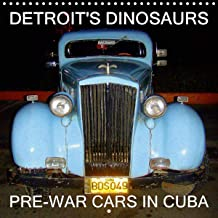 DETROIT'S DINOSAURS - PRE-WAR CARS IN CUBA 2020: Classic American Cars in Cuba - Manufactured before WW II (Calvendo Places)