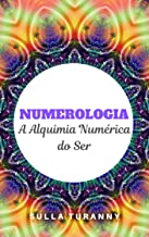 NUMEROLOGIA: A Alquimia Numérica do Ser