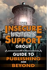 The Insecure Writer's Support Group Guide to Publishing and Beyond Kindle Edition