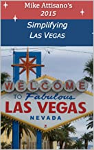 Simplifying Las Vegas 2015 (A Travel Guide for Everyone)