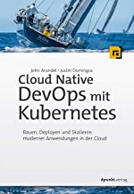 Cloud Native DevOps mit Kubernetes: Bauen, Deployen und Skalieren moderner Anwendungen in der Cloud (German Edition)