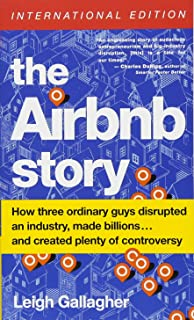 The Airbnb Story (International Edition): How Three Ordinary Guys Disrupted an Industry, Made Billions . . . and Created Plenty of Controversy