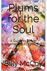 Plums for the Soul: A Guide to Peace, Serenity and Forgiveness Kindle Edition