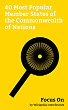 Focus On: 40 Most Popular Member States of the Commonwealth of Nations: India, Canada, Singapore, The Bahamas, Pakistan, New Zealand, Saint Lucia, Grenada, South Africa, Saint Kitts and Nevis, etc.