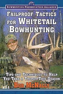 تاکتیک های ضد شکست برای Whitetail Bowhunting: نکات و تکنیک هایی که به شما کمک می کند تا در این فصل یک جام را بدست آورید (Bowhunting Preservation Alliance)