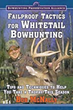 Failproof Tactics for Whitetail Bowhunting: Tips and Techniques to Help You Take a Trophy This Season (Bowhunting Preservation Alliance)
