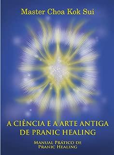 A CIÊNCIA E A ARTE ANTIGA DE PRANIC HEALING (Portuguese Edition)