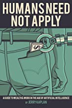 Humans Need Not Apply: A Guide to Wealth & Work in the Age of Artificial Intelligence