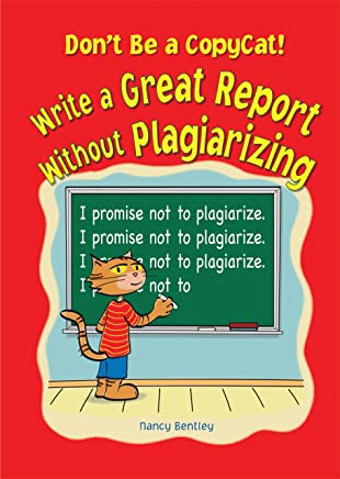 Don't Be a Copycat!: Write a Great Report Without Plagiarizing (Prime)