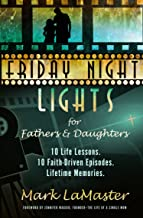 Friday Night Lights for Fathers and Daughters: 10 Life Lessons. 10 Faith-Driven Episodes. Lifetime Memories.