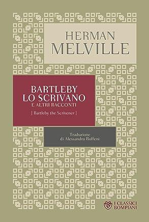 Bartleby lo scrivano: e altri racconti (I Classici Bompiani Vol. 7)