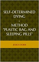 """Self-determined Dying - Method """"Plastic bag and sleeping pills"""" (English Edition)"""