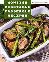 Wow! 365 Vegetable Casserole Recipes: A Timeless Vegetable Casserole Cookbook