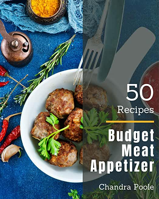 50 Budget Meat Appetizer Recipes: Greatest Budget Meat Appetizer Cookbook of All Time (English Edition)