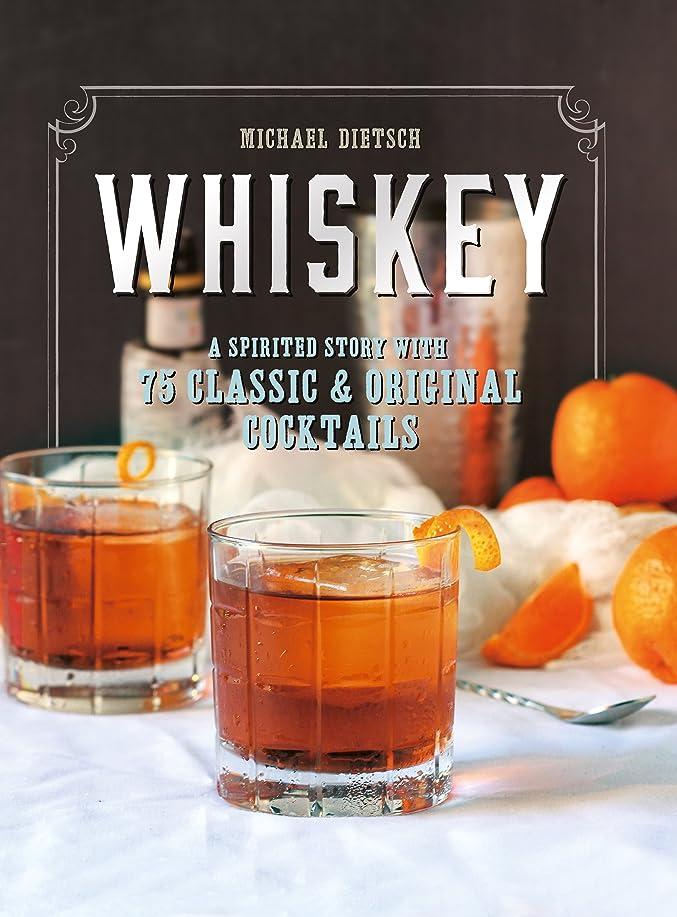 スプレーモス満足させるWhiskey: A Spirited Story with 75 Classic and Original Cocktails (English Edition)