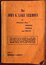 John G. Lake Sermons on Dominion Over Demons, Disease and Death