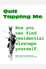 Quit Tapping Me - How you can find residential wiretaps yourself. (Personal Counterespionage Book 2) Kindle Edition