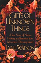 Gifts of Unknown Things: A True Story of Nature, Healing, and Initiation from Indonesia's Dancing Island