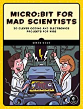 Micro:bit for Mad Scientists: 30 Clever Coding and Electronics Projects for Kids PDF