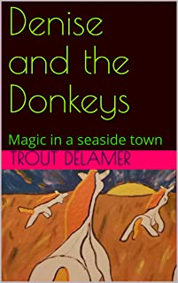 Denise and the Donkeys: Magic in a seaside town (English Edition)