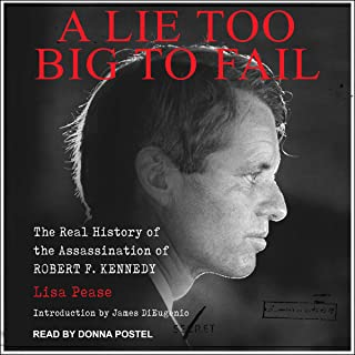 A Lie Too Big to Fail: The Real History of the Assassination of Robert F. Kennedy