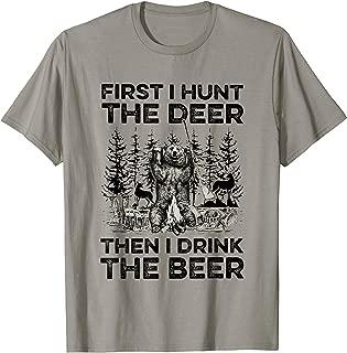First I Hunt The Deer Then i Drink The Beer T-Shirt
