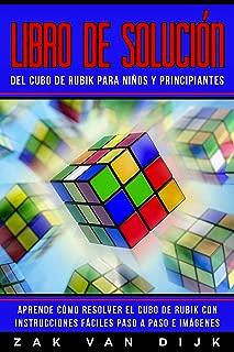Libro de Solución del Cubo de Rubik para Niños y Principiantes: Aprende Cómo Resolver el Cubo de Rubik con Instrucciones Fáciles Paso a Paso e Imágenes (Español/Spanish Book) (Spanish Edition)