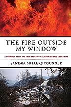 The Fire Outside My Window: A Survivor Tells The True Story Of California's Epic Cedar Fire