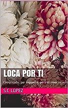 Loca por ti: Complicado, por supuesto, pero el amor es así (Volumen nº 1) (Spanish Edition)