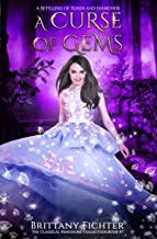 A Curse of Gems: A Retelling of Toads and Diamonds (The Classical Kingdoms Collection Book 7)