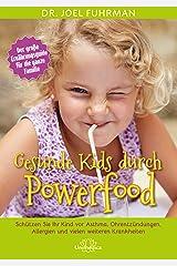 Gesunde Kids durch Powerfood: Schützen Sie Ihr Kind vor Asthma, Ohrentzündungen, Allergien und vielen weiteren Krankheiten (German Edition) Kindle Edition