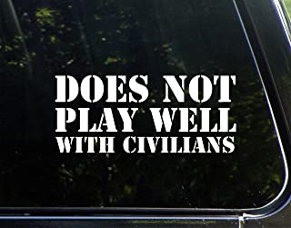 "Does Not Play Well With Civilians- 8-3/4"" x 3-3/4"" - Vinyl Die Cut Decal/ Bumper Sticker For Windows, Cars, Trucks, Laptops, Etc."