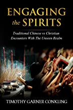 Engaging the Spirits: Traditional Chinese vs Christian Encounters with the Unseen Realm